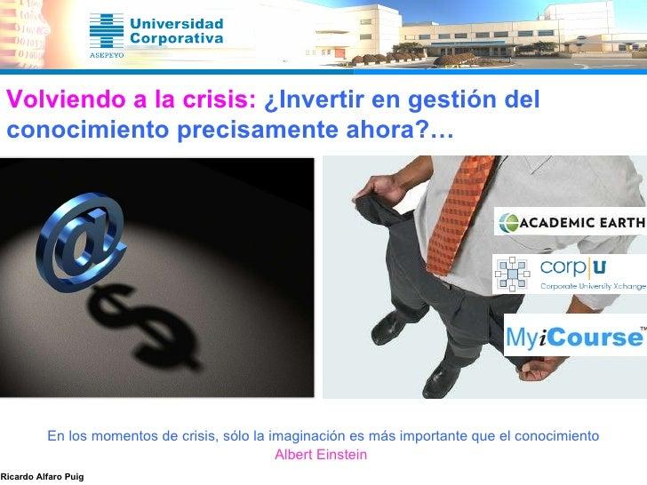 Volviendo a la crisis:  ¿Invertir en gestión del conocimiento precisamente ahora?… En los momentos de crisis, sólo la imag...