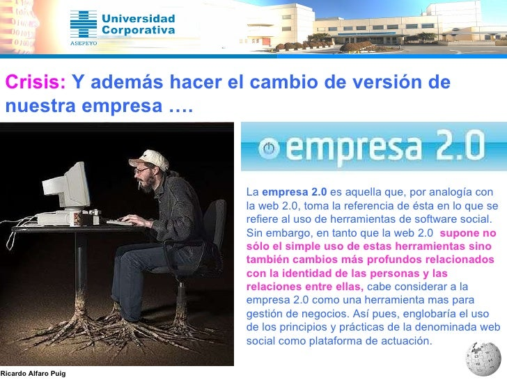 Crisis:  Y además hacer el cambio de versión de nuestra empresa …. La  empresa 2.0  es aquella que, por analogía con la we...