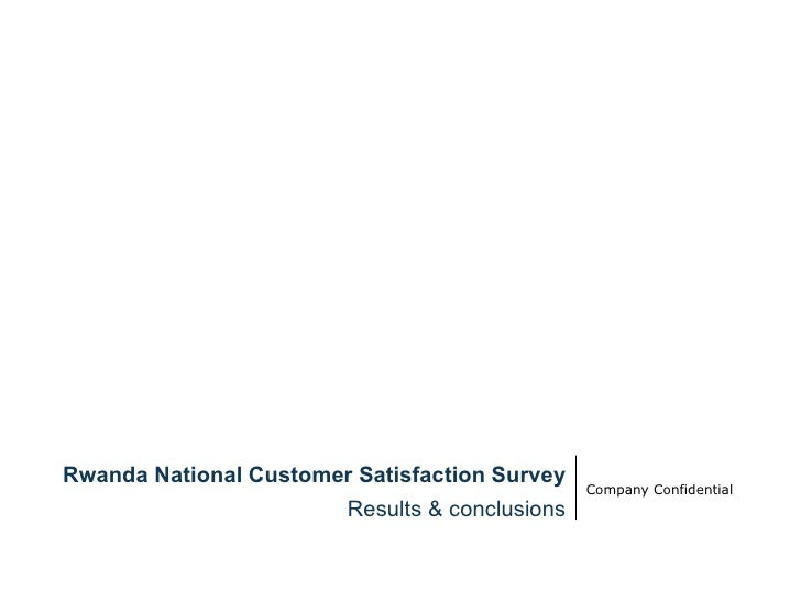 Company Confidential Rwanda National Customer Satisfaction Survey Results & conclusions