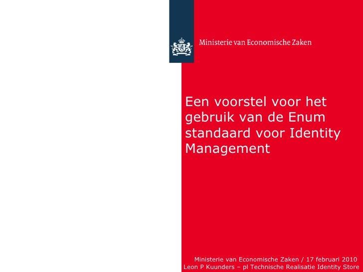 Ministerie van Economische Zaken / 17 februari 2010  Leon P Kuunders – pl Technische Realisatie Identity Store Een voorste...