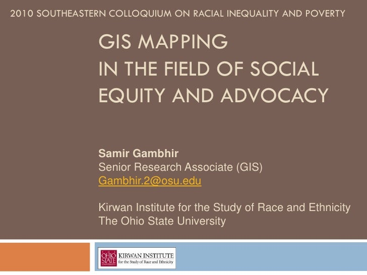 2010 SOUTHEASTERN COLLOQUIUM ON RACIAL INEQUALITY AND POVERTY                GIS MAPPING                IN THE FIELD OF SO...