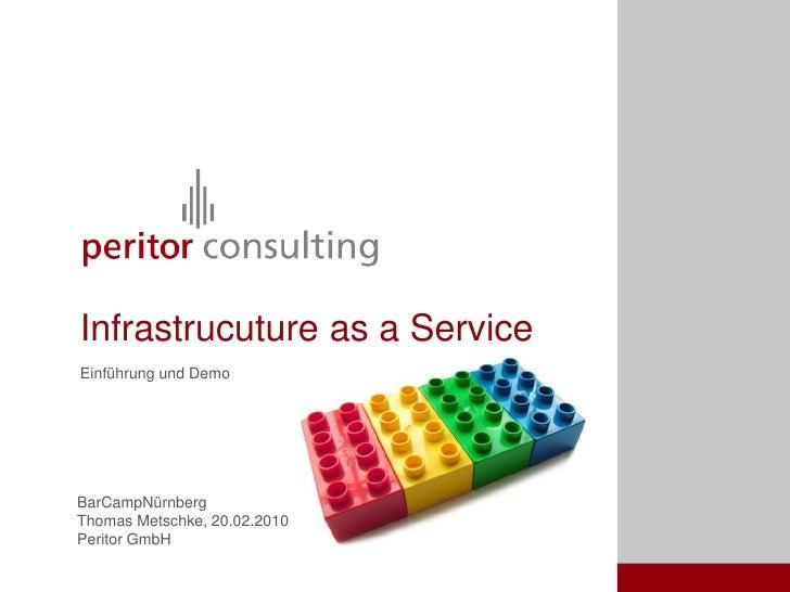 BarCampNürnberg<br />Thomas Metschke, 20.02.2010<br />Peritor GmbH<br />Infrastrucuture as a Service<br />Einführung und D...