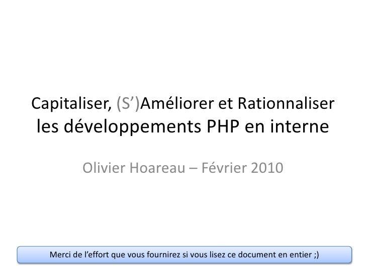 Capitaliser, (S')Améliorer et Rationnaliserles développements PHP en interne<br />Olivier Hoareau – Février 2010<br />Merc...