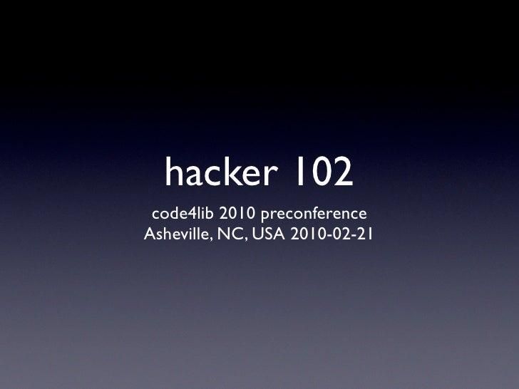 hacker 102  code4lib 2010 preconference Asheville, NC, USA 2010-02-21