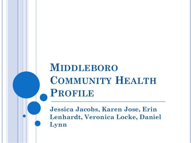 MIDDLEBOROCOMMUNITY HEALTHPROFILEJessica Jacobs, Karen Jose, ErinLenhardt, Veronica Locke, DanielLynn