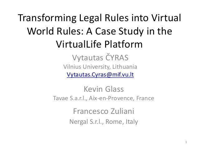 TransformingLegalRulesintoVirtual WorldRules:ACaseStudyinthe VirtualLifePlatform VytautasČYRAS VilniusUnive...