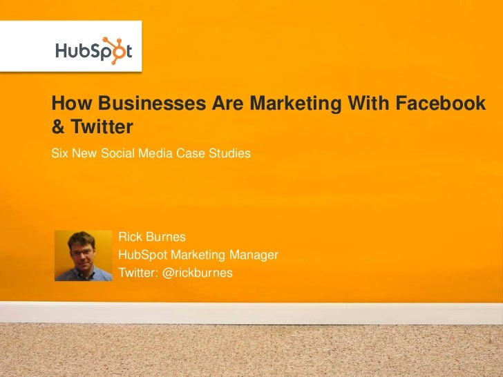 How Businesses Are Marketing With Facebook & Twitter Six New Social Media Case Studies                Rick Burnes         ...