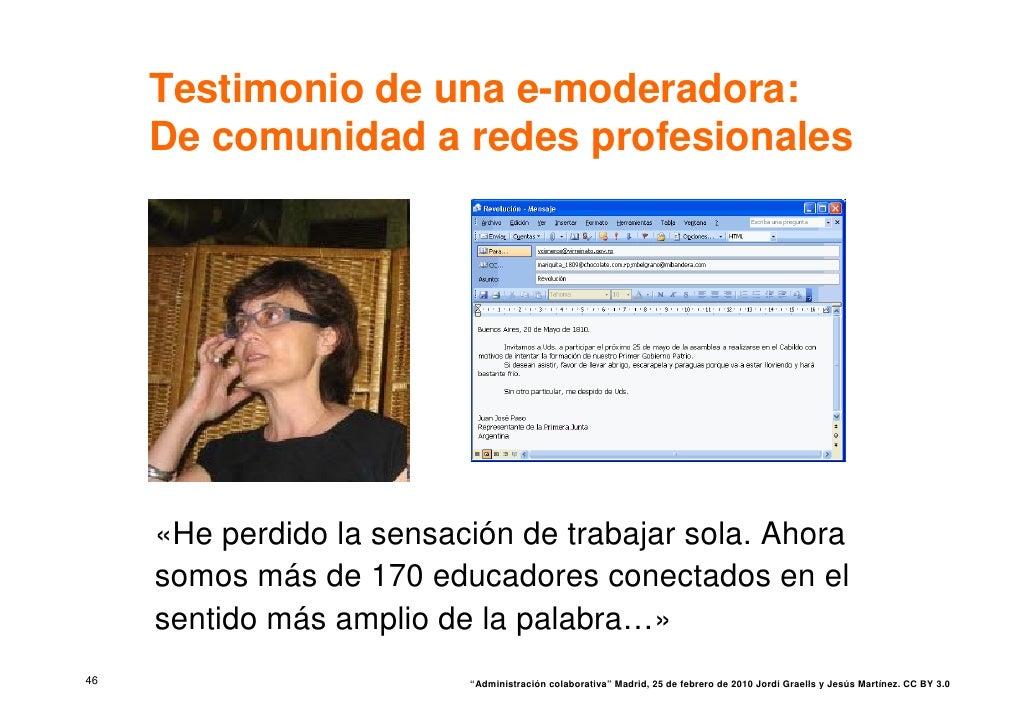 Testimonio de una e-moderadora:      De comunidad a redes profesionales          «He perdido la sensación de trabajar sola...