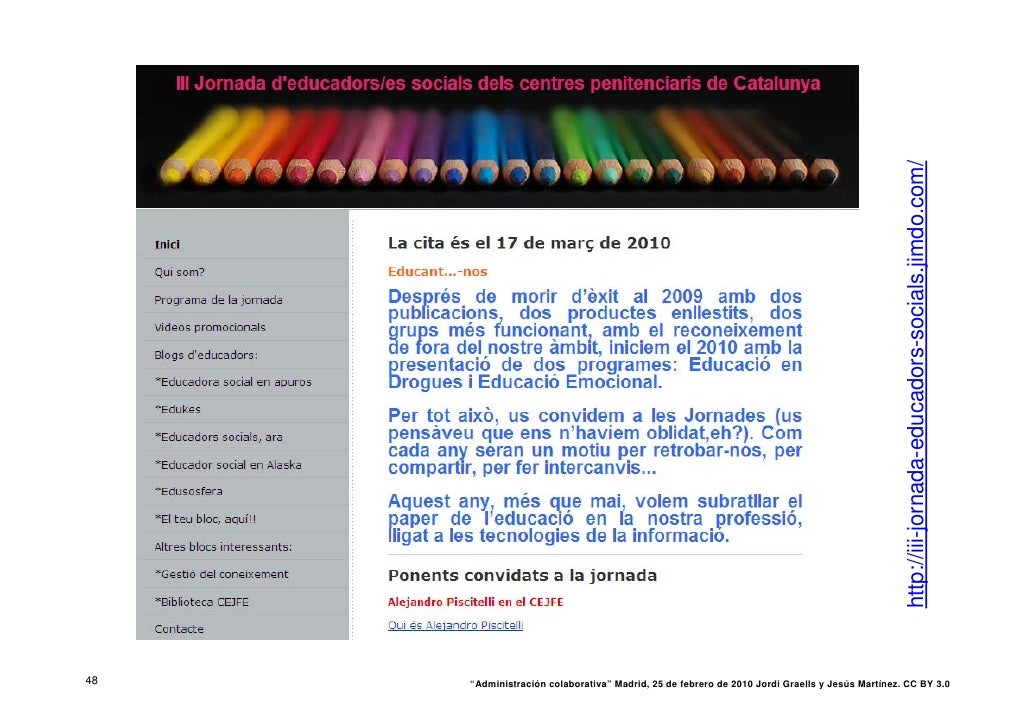 """http://iii-jornada-educadors-socials.jimdo.com/ 48   """"Administración colaborativa"""" Madrid, 25 de febrero de 2010 Jordi Gra..."""