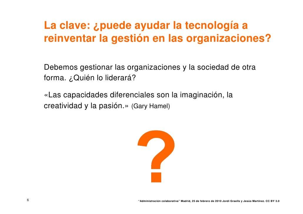 La clave: ¿puede ayudar la tecnología a     reinventar la gestión en las organizaciones?      Debemos gestionar las organi...