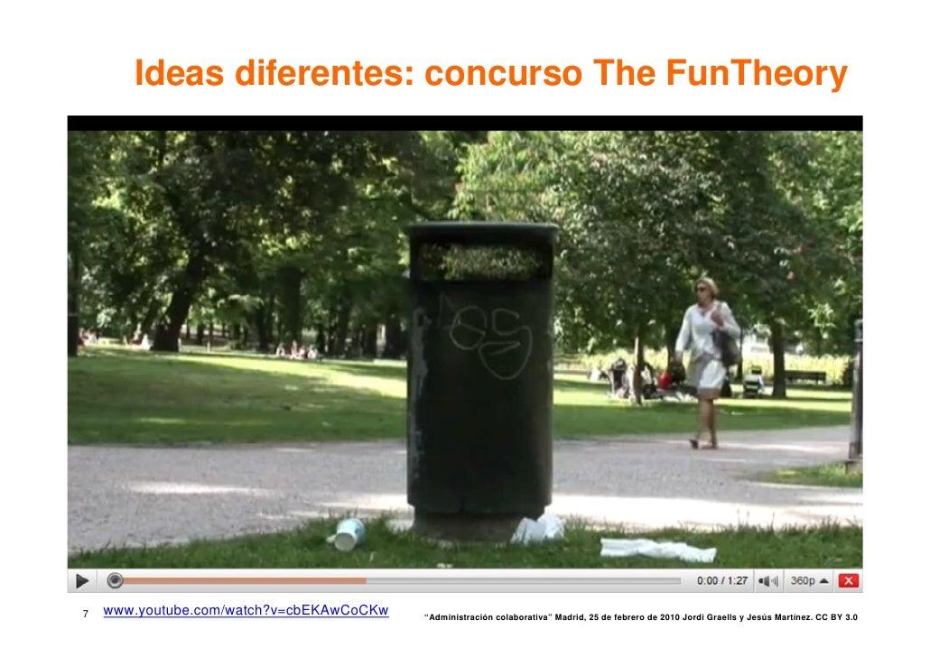 "Ideas diferentes: concurso The FunTheory     7   www.youtube.com/watch?v=cbEKAwCoCKw   ""Administración colaborativa"" Madri..."
