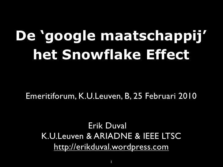 De 'google maatschappij'   het Snowflake Effect   Emeritiforum, K.U.Leuven, B, 25 Februari 2010                     Erik D...