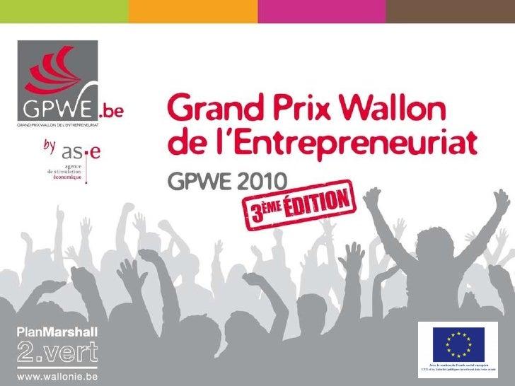 G RAND  P RIX  W ALLON  de L' E NTREPRENEURIAT GPWE 2010     3eme édition 3 e  édition du Grand Prix Wallon de l'Entrepre...