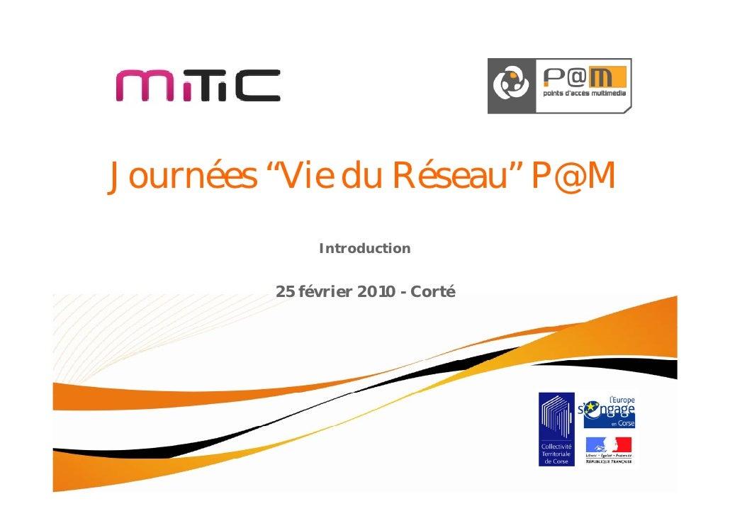 """Journées """"Vie du Réseau"""" P@M               Introduction            25 février 2010 - Corté"""