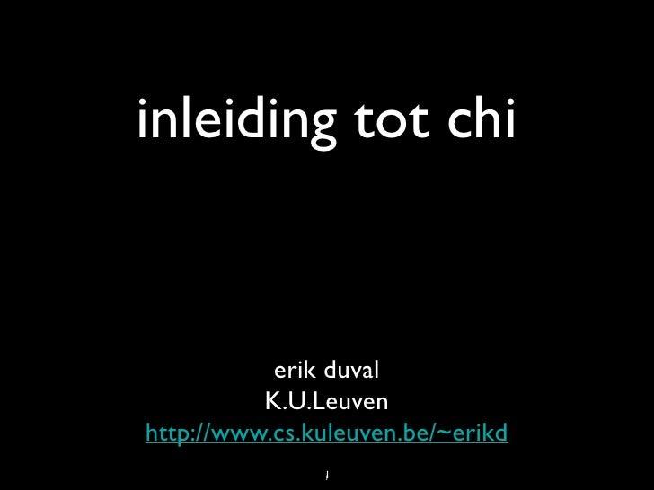 inleiding tot chi              erik duval           K.U.Leuven http://www.cs.kuleuven.be/~erikd                1          ...