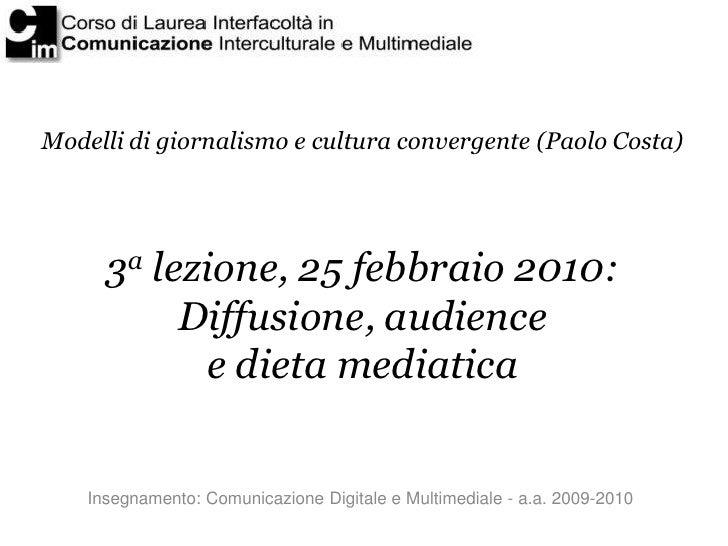Modelli di giornalismo e cultura convergente (Paolo Costa)           3a lezione, 25 febbraio 2010:            Diffusione, ...