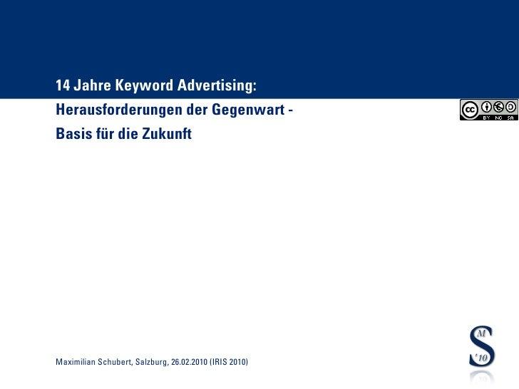 14 Jahre Keyword Advertising: Herausforderungen der Gegenwart - Basis für die Zukunft     Maximilian Schubert, Salzburg, 2...