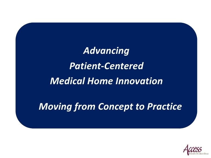 Advancing<br />Patient-Centered <br />Medical Home InnovationMoving from Concept to Practice<br />