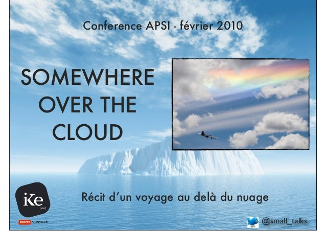 Conference APSI - février 2010SOMEWHERE OVER THE  CLOUD    Récit d'un voyage au delà du nuage                             ...