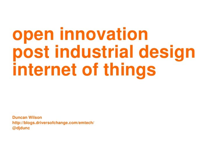 open innovation<br />post industrial design<br />internet of things<br />Duncan Wilsonhttp://blogs.driversofchange.com/emt...