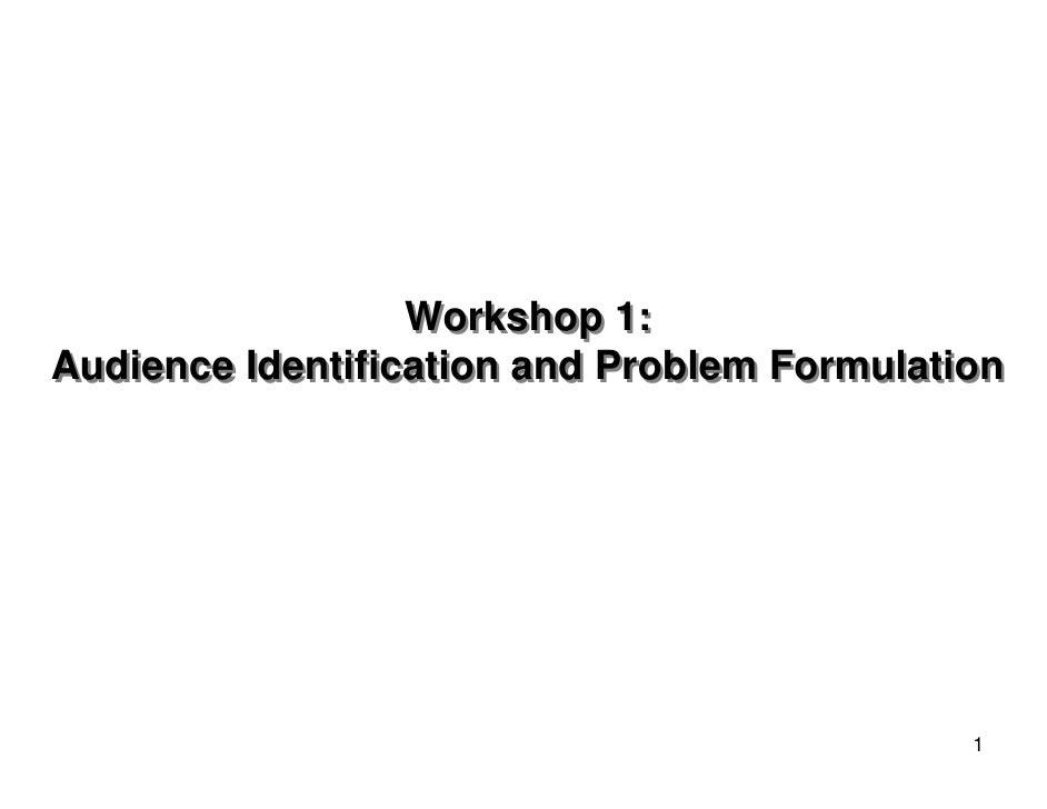 Workshop 1: Audience Identification and Problem Formulation                      Group 3                Academe / Educatio...