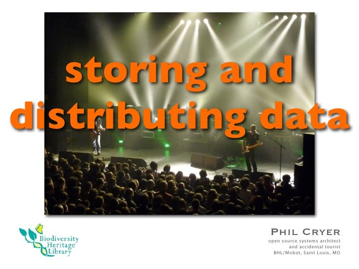 storing and distributing data               Phil Cryer             open source systems architect                     and a...