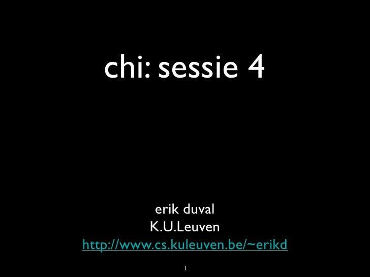 chi: sessie 4              erik duval           K.U.Leuven http://www.cs.kuleuven.be/~erikd                1