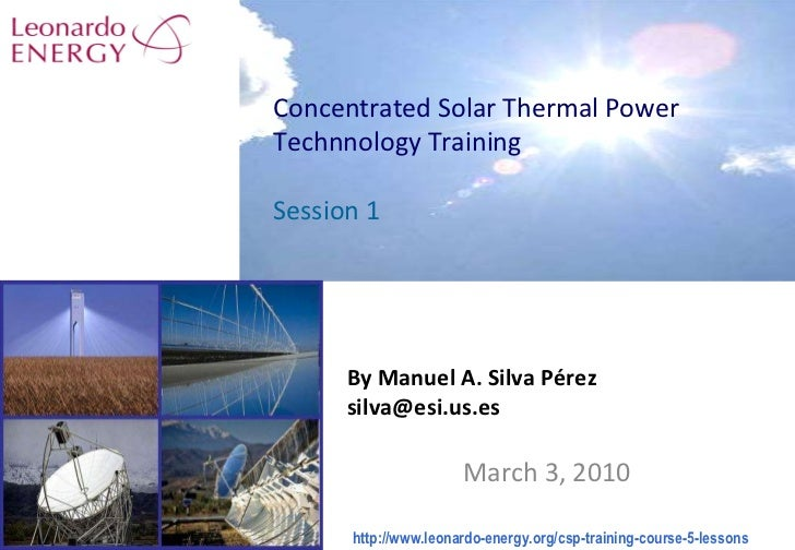 By Manuel A. Silva Pérez [email_address] March 3, 2010 Concentrated Solar Thermal Power Technnology Training Session 1 htt...