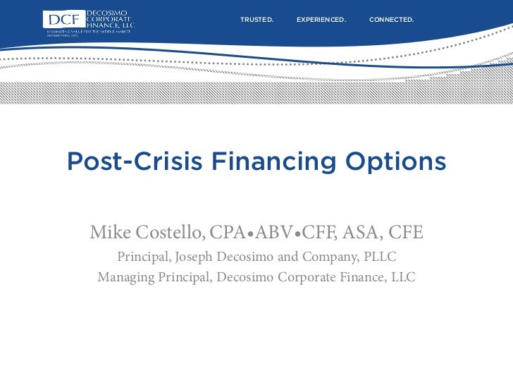 TRUSTED.   EXPERIENCED.   CONNECTED.MEMBER FINRA, SIPC           Post-Crisis Financing Options                     Mike Co...