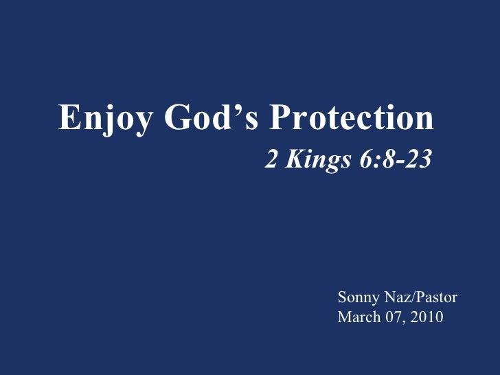 Enjoy God's Protection 2 Kings 6:8-23 Sonny Naz/Pastor March 07, 2010