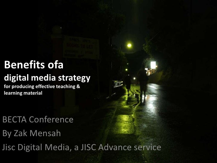 Benefits ofadigital media strategyfor producing effective teaching & learning material<br />BECTA Conference<br />By Zak M...