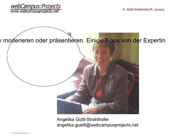 Selbst in der DaF-Community moderieren oder präsentieren.  Einige Tipps von der Expertin:  Angelika Güttl-Strahlhofer [ema...