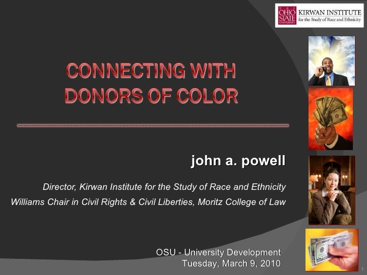 john a. powell Director, Kirwan Institute for the Study of Race and Ethnicity Williams Chair in Civil Rights & Civil Liber...