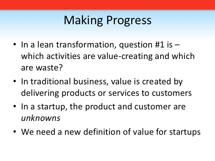 Making Progress<br />In a lean transformation, question #1 is – which activities are value-creating and which are waste?<b...