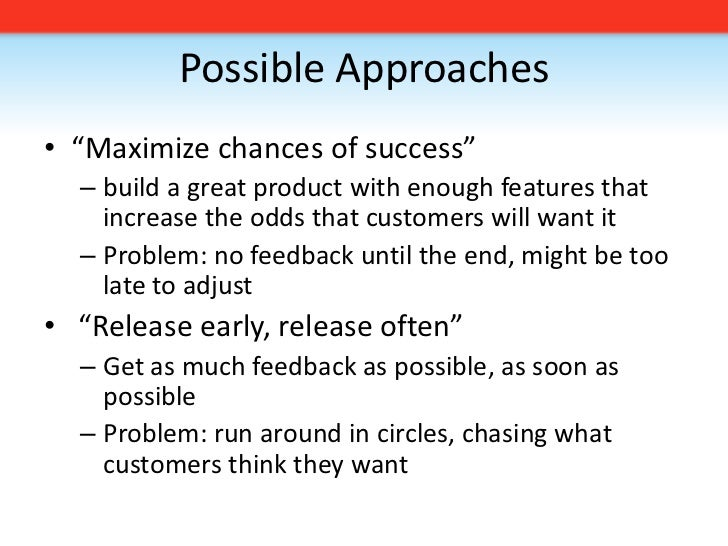 """Possible Approaches<br />""""Maximize chances of success""""<br />build a great product with enough features that increase the o..."""