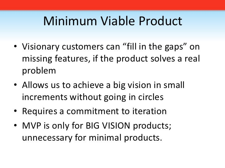 """Minimum Viable Product<br />Visionary customers can """"fill in the gaps"""" on missing features, if the product solves a real p..."""