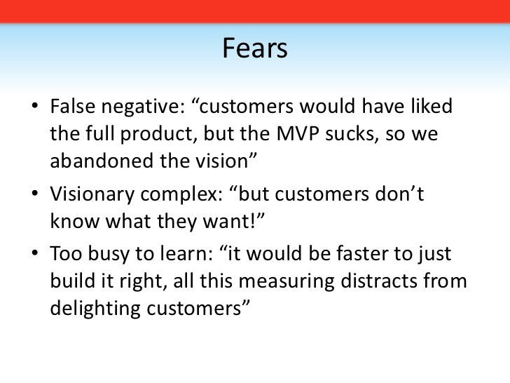 """Fears<br />False negative: """"customers would have liked the full product, but the MVP sucks, so we abandoned the vision""""<br..."""
