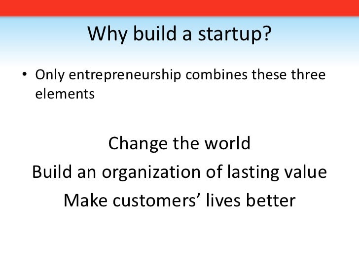 Why build a startup?<br />Only entrepreneurship combines these three elements<br />Change the world<br />Build an organiza...