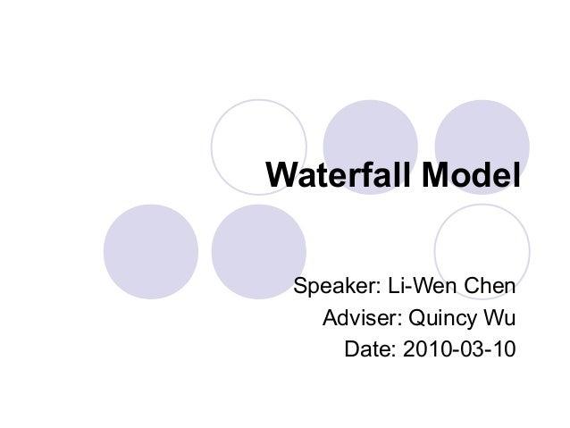 Waterfall Model  Speaker: Li-Wen Chen  Adviser: Quincy Wu  Date: 2010-03-10