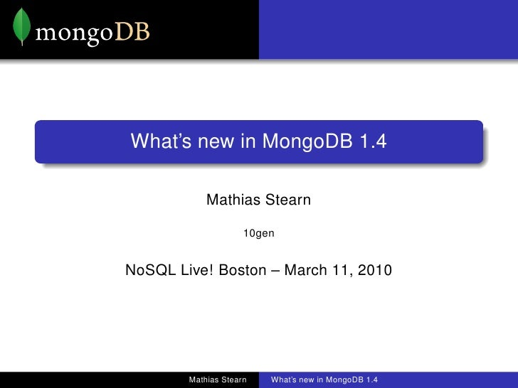 What's new in MongoDB 1.4              Mathias Stearn                       10gen   NoSQL Live! Boston – March 11, 2010   ...