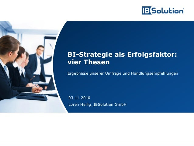www.ibsolution.de © IBSolution GmbH 03.11.2010 Loren Heilig, IBSolution GmbH BI-Strategie als Erfolgsfaktor: vier Thesen E...