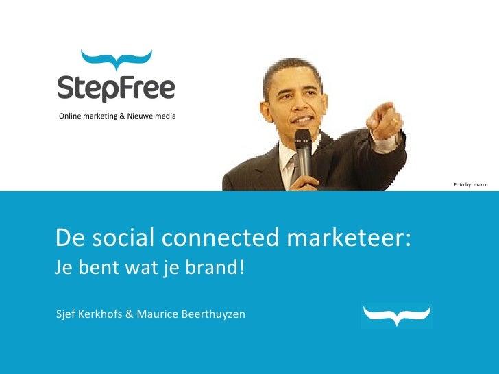Online marketing & Nieuwe media De social connected marketeer: Je bent wat je brand! Sjef Kerkhofs & Maurice Beerthuyzen F...