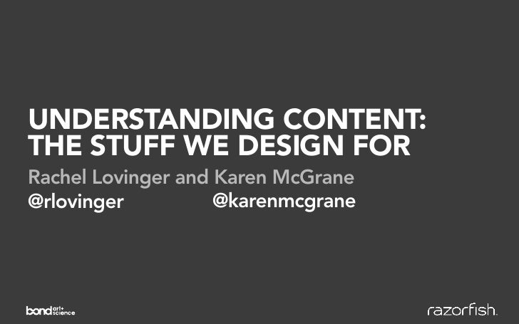 UNDERSTANDING CONTENT: THE STUFF WE DESIGN FOR Rachel Lovinger and Karen McGrane @rlovinger          @karenmcgrane