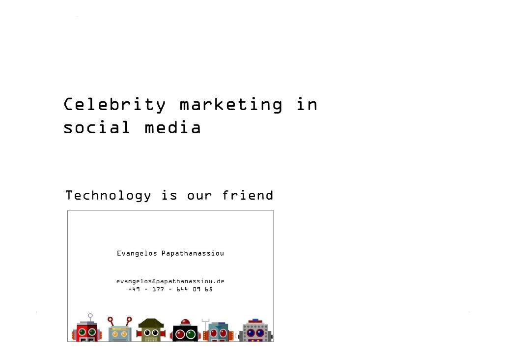 Celebrity marketing in   social media      Technology is our friend     Slide 1