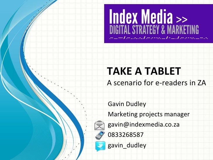 TAKE A TABLET Gavin Dudley [email_address]
