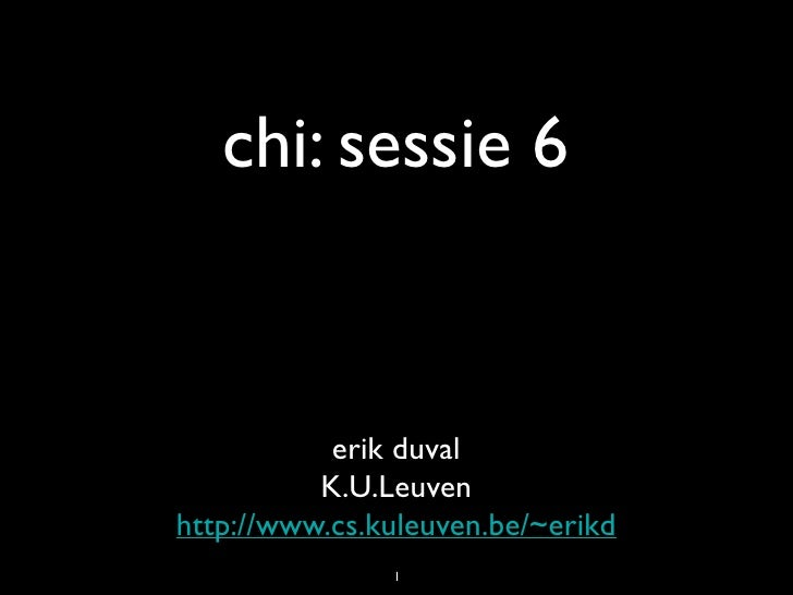 chi: sessie 6              erik duval           K.U.Leuven http://www.cs.kuleuven.be/~erikd                1