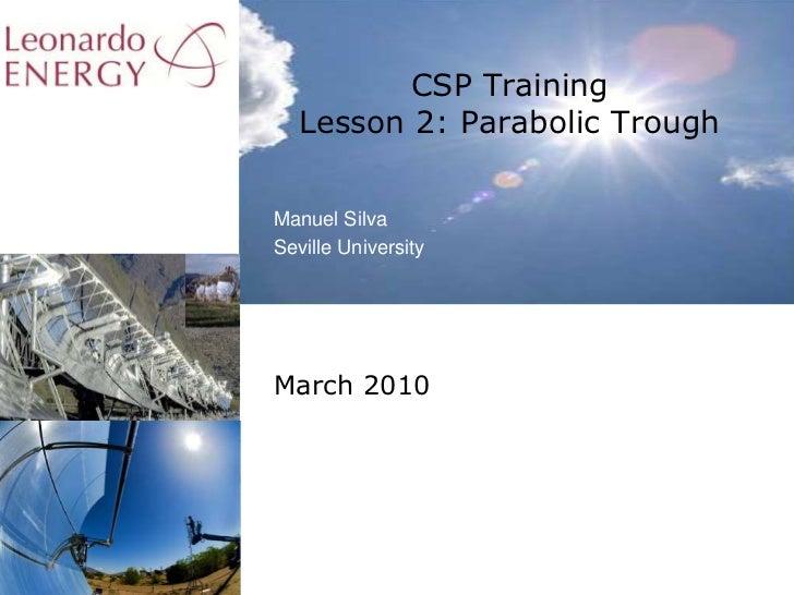 CSP TrainingLesson 2: Parabolic Trough<br />Manuel Silva<br />Seville University<br />March 2010<br />