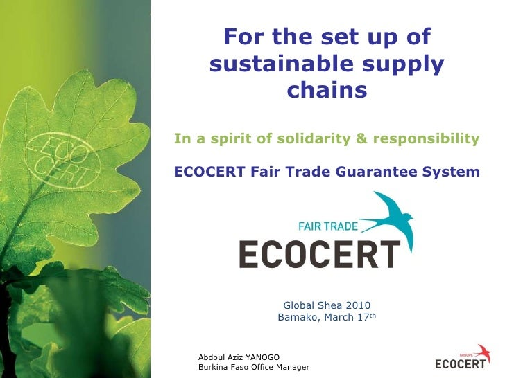 For the set up of sustainable supply chainsIn a spirit of solidarity & responsibility ECOCERT Fair Trade Guarantee System ...
