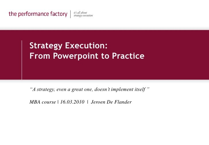 "Strategy Execution: From Powerpoint to Practice   ""A strategy, even a great one, doesn't implement itself ""  MBA course 