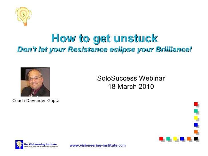 Coach Davender Gupta Travail et Affaires How to get unstuck Don't let your Resistance eclipse your Brilliance! SoloSuccess...
